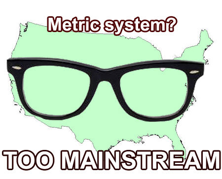 hipster-america-and-the-metric-system